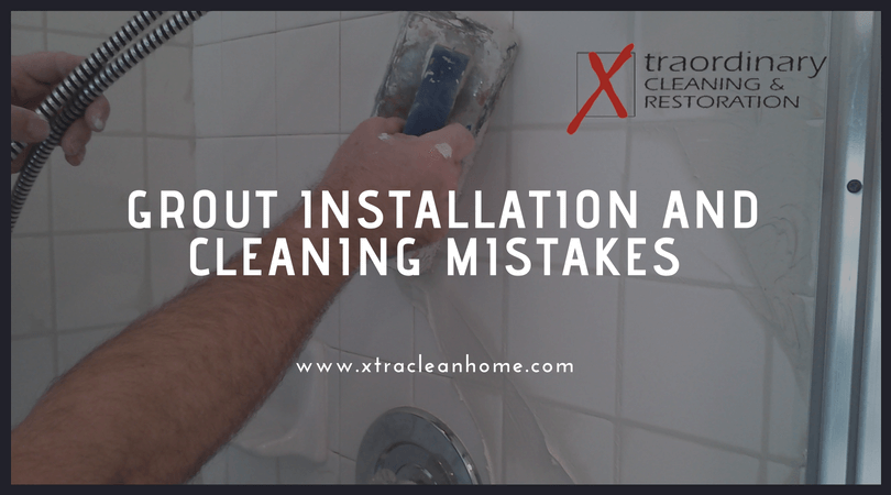 Grout Installation and Cleaning Mistakes
