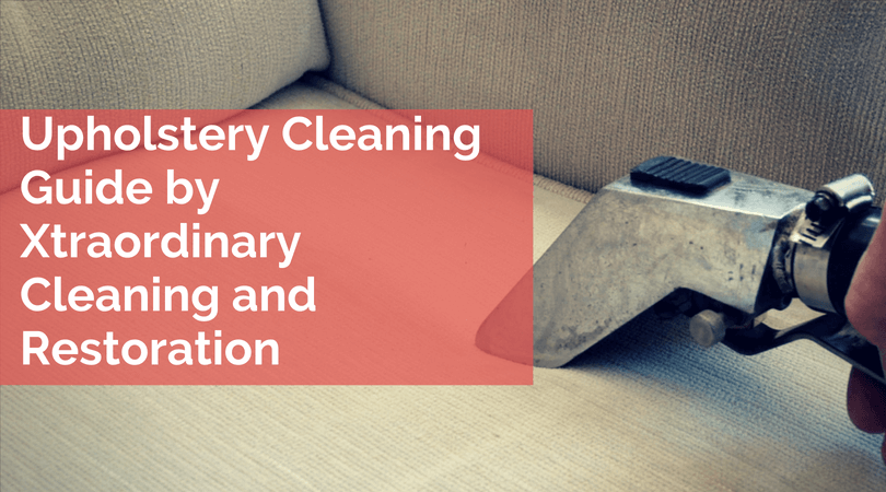 Upholstery Cleaning Guide by Xtraordinary Cleaning and Restoration