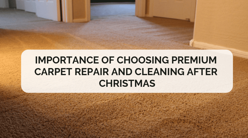 Importance of Choosing Premium Carpet Repair and Cleaning After Christmas