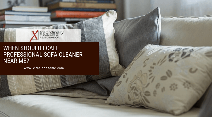 When Should I Call Professional Sofa Cleaner Near Me
