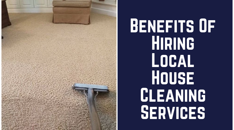 Benefits Of Hiring Local House Cleaning Services