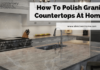 How To Polish Granite Countertops At Home?