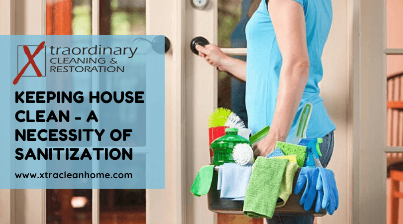 Keeping House Clean - A Necessity Of Sanitization!
